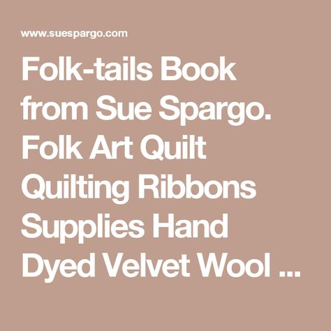 Folk-tails Book from Sue Spargo. Folk Art Quilt Quilting Ribbons Supplies Hand Dyed Velvet Wool Electric Quilt CD For Sale Ohio