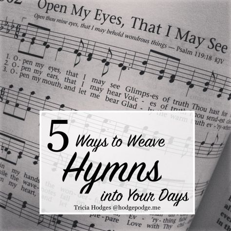 5 Ways to Weave Hymns into Your Days