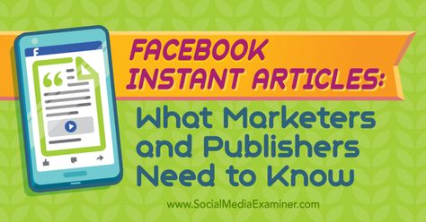 Facebook Instant Articles: What Marketers and Publishers Need to Know : Social Media Examiner