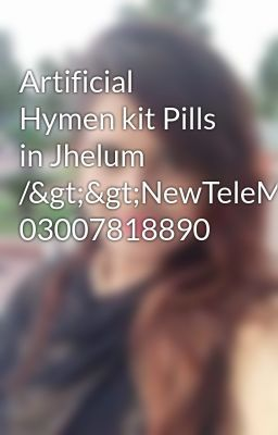 Artificial Hymen Kit Pills In Jhelum Newtelemart 03007818890 Untitled Part 1 Pills Artificial Gujrat