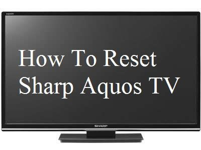 Learn And See How To Reset Sharp Aquos Tv Without Remote Or With A Remote Read This Article Carefully And Follow The Steps For Troublesho Tv Sharp Tv Smart Tv