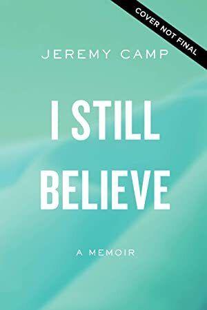 Kindle I Still Believe A Memoir Author Jeremy Camp Memoirs