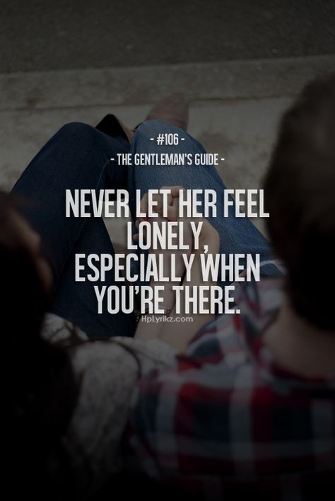 Never let her feel lonely, especially when you're there - The Gentlemen's Guide Great Quotes, Quotes To Live By, Me Quotes, Inspirational Quotes, Motivational, Der Gentleman, Gentleman Rules, Gentlemens Guide, Relationship Quotes