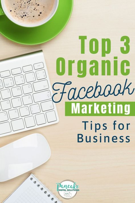 Top 3 Organic Facebook Marketing Tips for Business - From the Blog
