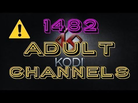How to add 1482 ADULT CHANNELS to Kodi 17 4 & Hide Them