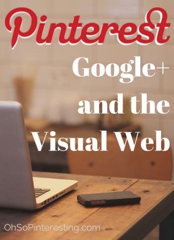 Pinterest, Google+ and the Visual Web. Ways to incorporate Pinterest into Google+ posts.