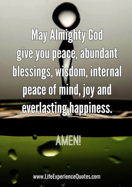 May Almighty God Give You Peace Abundant Blessings Wisdom Internal Peace Of Mind Joy And Everlasting Happiness Life Experience Quotes Experience Quotes Blessed Quotes