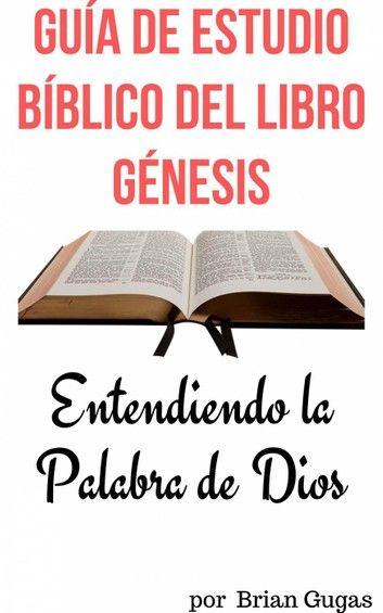 Guía De Estudio Bíblico Del Libro Génesis Ebook By Brian Gugas Rakuten Kobo Estudio Bíblico Guías De Estudio Biblia De Estudio Thompson