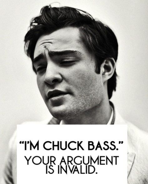 I'm Chuck Bass. Haha I wonder what my philosophy teacher would say about this