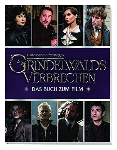 Phantastische Tierwesen Grindelwalds Verbrechen Das Buch Zum Film Grindelwalds Verbrechen Phantastische Tierw Phantastische Tierwesen Filme Verbrecher