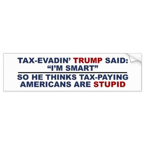 Anti trump bumper sticker stupid trump taxes