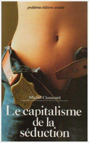 Amazon.fr - Le Capitalisme de la séduction : Critique de la social-démocratie libertaire - Michel Clouscard - Livres