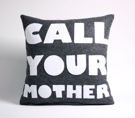call your mother pillow.