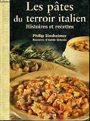 Amazon Fr Les Pates Du Terroir Italien Histoire Et Recettes Philip Sinsheimer Adele Orteski Livres En 2020 Recette Alimentation Livre De Recette