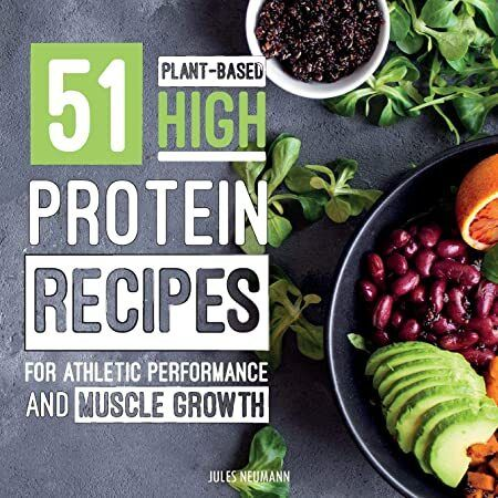 Download 51 Plant Based High Protein Recipes For Athletic Performance And Musc Plant Based Protein Recipes High Protein Recipes Plant Based Recipes Breakfast