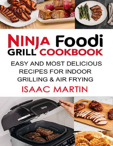 Ninja Foodi Grill Cookbook Easy And Most Delicious Recipes For Indoor Grilling Air Frying In 2020 Most Delicious Recipe Grilled Lamb Recipes Cooking Recipes Healthy