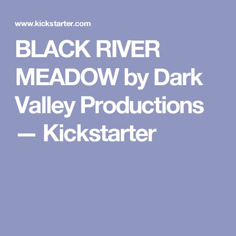 BLACK RIVER MEADOW by Dark Valley Productions