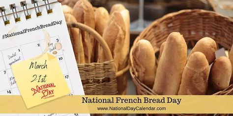 National French Bread Day March 21 National Day Calendar In 2020 National Day Calendar French Bread National Day