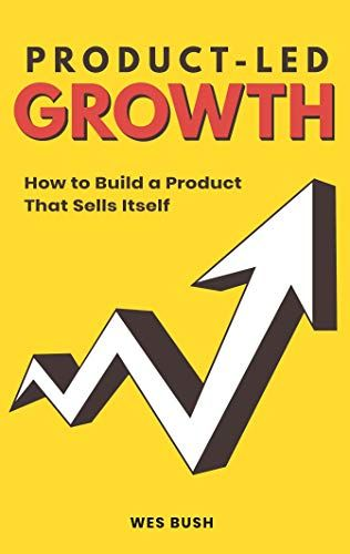 Product Led Growth How To Build A Product That Sells Its Https Www Amazon Com Dp 1798434520 Ref Cm Sw R Pi D Business And Economics Things To Sell Growth