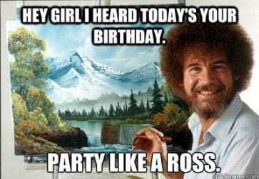 50 Funny Happy Birthday Memes Images Quotes Funny Birthday Meme Bob Ross Birthday Birthday Humor