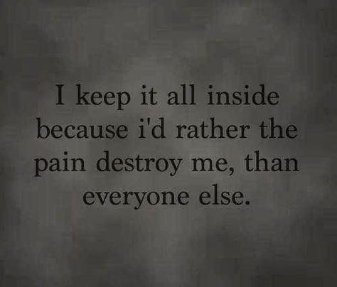 I keep it all inside quotes dark sad hurt sad quote heart broken