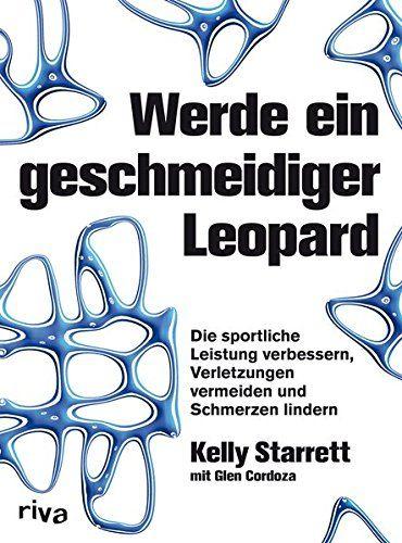 Werde Ein Geschmeidiger Leopard Die Sportliche Leistung Verbessern Verletzungen Vermeiden Und Schmerzen Lindern9 Mai 2014 Eur 34 Buch Tipps Schmerz Leopard