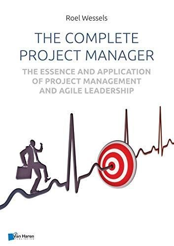 The complete project manager: The essence and application of project management and Agile leadership - Default