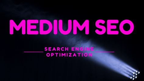 Medium SEO: Medium Article Search Engine Optimization
