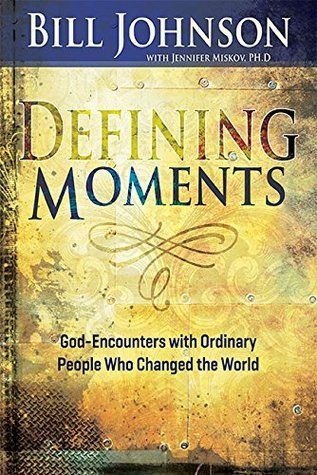 Pdf Download Defining Moments God Encounters With Ordinary People Who Changed The World By Bill Johnson Free Bill Johnson In This Moment Bill Johnson Books