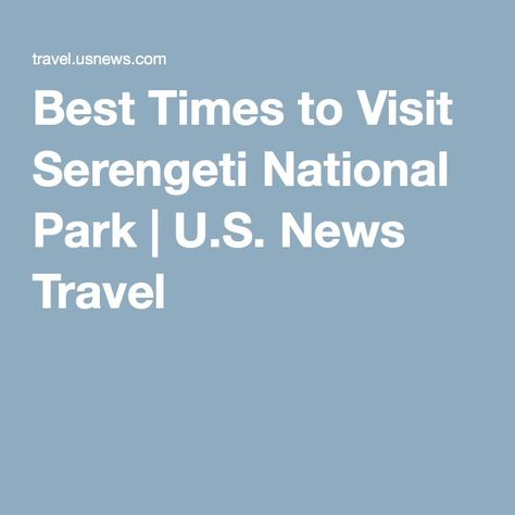 Best Times To Visit Serengeti National Park US News Travel - 9 things to see and do in serengeti national park