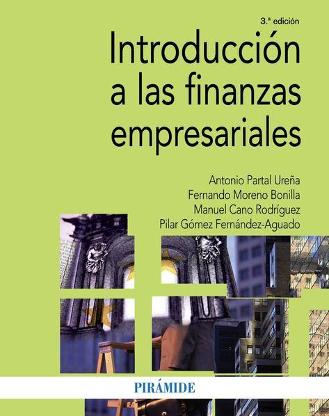 Introducción a las finanzas empresariales / Antonio Partal Ureña, Manuel Cano Rodríguez, Fernando Moreno Bonilla, Pilar Gómez Fernández-Aguado