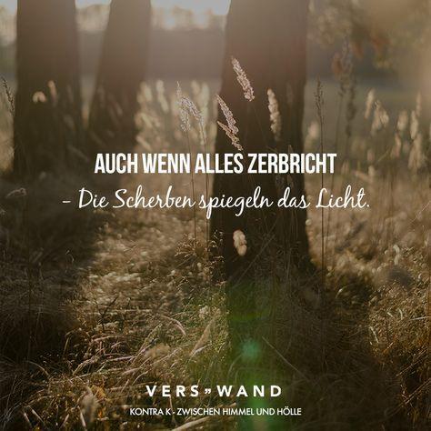 Visual Statements®️️ Auch wenn alles zerbricht - Die Scherben spiegeln das Licht. - Kontra K Sprüche / Zitate / Quotes / Verswand / Musik / Band / Artist / tiefgründig / nachdenken / Leben / Attitude / Motivation