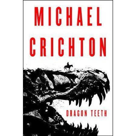Dragon Teeth Hardcover Walmart Com In 2020 Dragon S Teeth Michael Crichton Jurassic Park