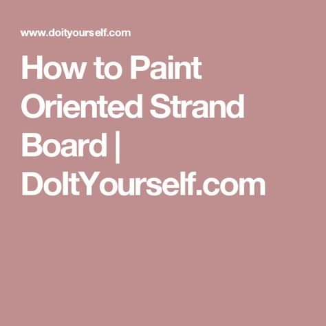 How to Paint Oriented Strand Board    DoItYourself.com
