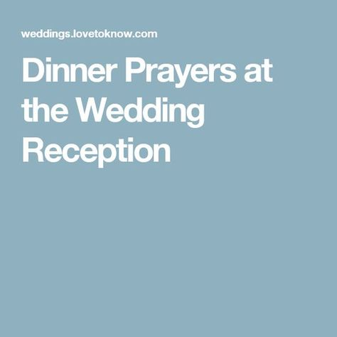 Having a dinner prayer at the reception meal is a common practice for those with a religious ceremony. Prayer is very important to many families, so it .