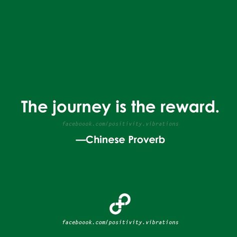 The Journey is the Reward.