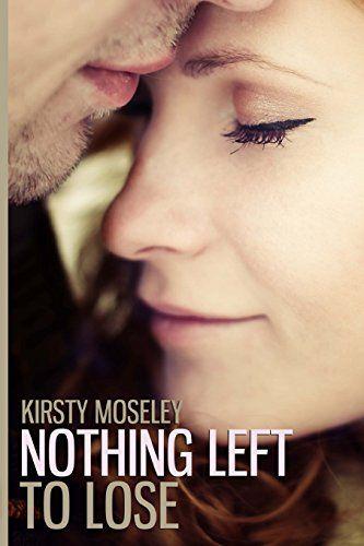 Download Pdf Nothing Left To Lose Free Epub Mobi Ebooks Kirsty Moseley Free Kindle Books Kindle Books
