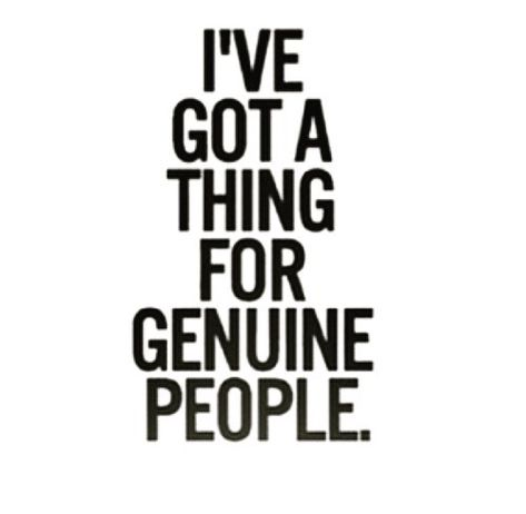 I've Got a Thing For Genuine People. #quote #authenticity