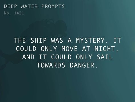 Text: The ship was a mystery. It could only move at night, and it could only sail towards danger.