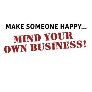 Mind Your Own Business Quotes And Sayings 81512 Usbdata