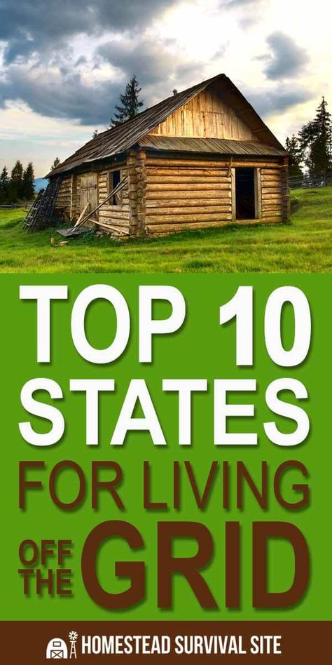 Top 10 States for Living Off the Grid - Homestead Survival Site
