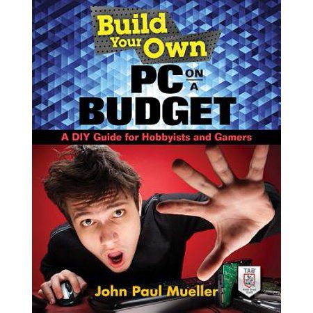 Build Your Own Build Your Own Pc On A Budget A Diy Guide For Hobbyists And Gamers Paperback Walmart Com Diy Guide Budgeting Computer Projects