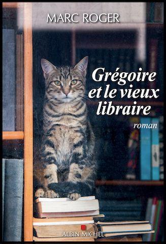 Gregoire Et Le Vieux Libraire Marc Roger Editions Albin Michel Roman Livres A Lire Livre Audio Livre