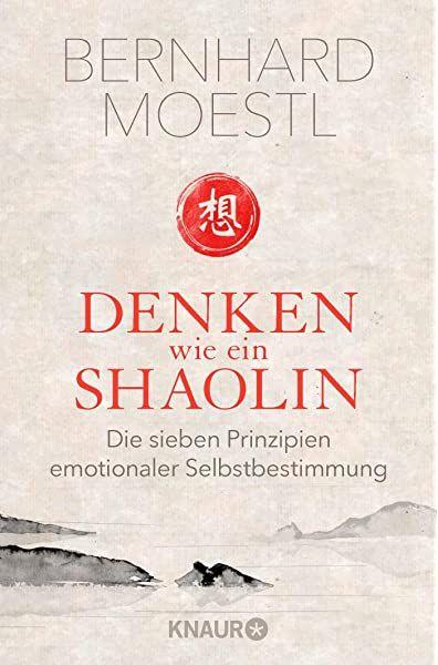 Das Shaolin Prinzip Tue Nur Was Du Selbst Entschieden Hast Amazon De Moestl Bernhard Bucher In 2020 Selbstbestimmung Shaolin Bucher