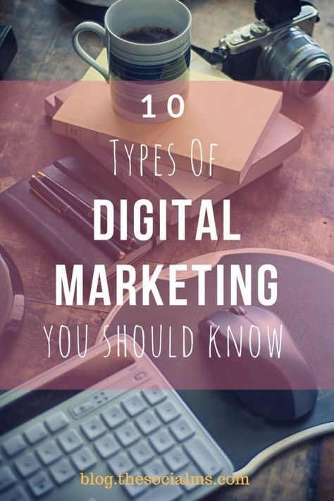 10 Types Of Digital Marketing You Should Know And Consider For Your Marketing Strategy Digital Marke