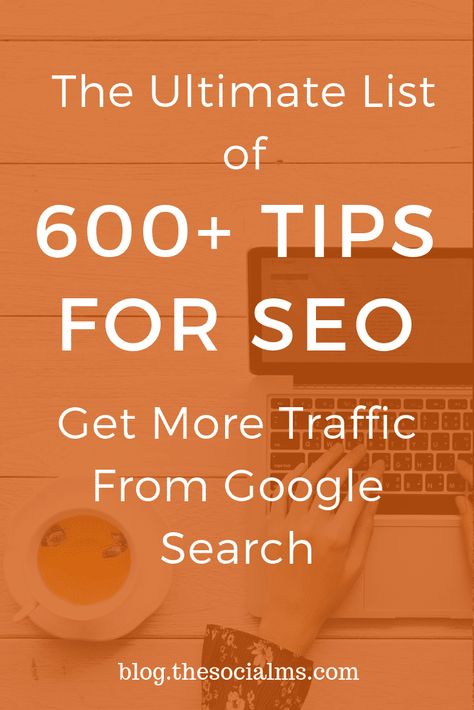 The Ultimate List of 600+ Tips For SEO And More Traffic From Google