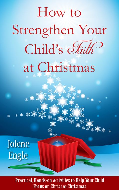 How To Strengthen Your Child S Faith At Christmas Jolene Engle