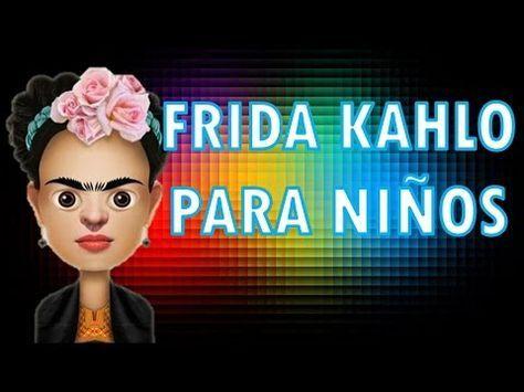 Frida Kahlo Para Ninos Youtube Frida Kahlo Biografia De Frida
