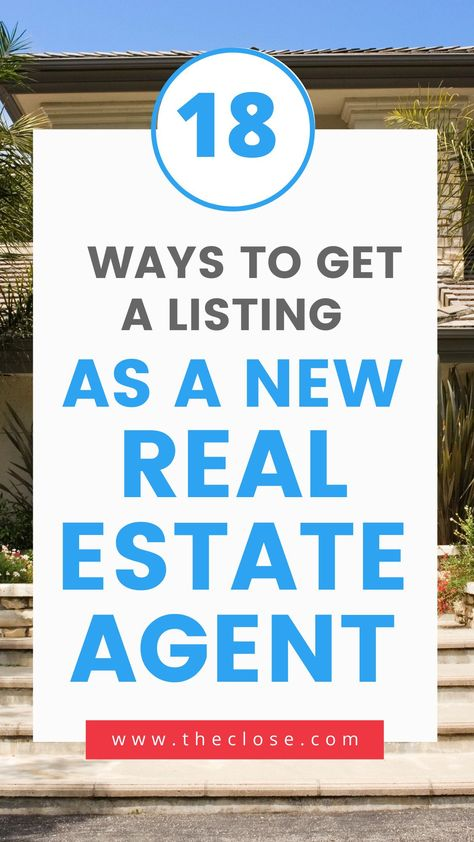 18 Ways to Get a Listing as a New Real Estate Agent