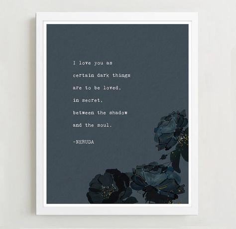 Pablo Neruda poetry art print I love you as certain dark | Etsy